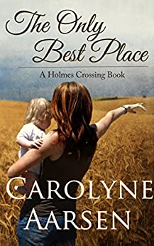The Only Best Place (Holmes Crossing Book 1) by [Aarsen, Carolyne]