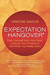 Expectation Hangover: Free Yourself from Your Past, Change Your Present and Get What You Really Want Paperback