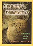 Muslim World in the 21st-Century : Globalisation or Recolonisation?, Mohammadi, Ali and Muhammad, Ahsan, 1842000322