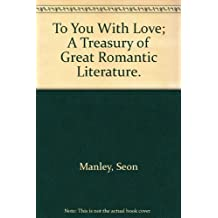 To You With Love; A Treasury of Great Romantic Literature.