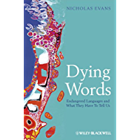 Dying Words: Endangered Languages and What They Have to Tell Us (The Language Library Book 23)