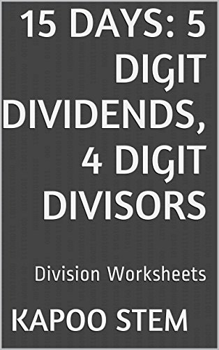 15 Division Worksheets with 5-Digit Dividends, 4-Digit Divisors: Math Practice Workbook (15 Days Math Division Series 14) (English Edition)
