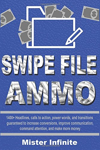Swipe File Ammo: 1400+ Headlines, calls to action, power words, and transitions guaranteed to increase conversions, improve communication, command attention, and make more money ebook