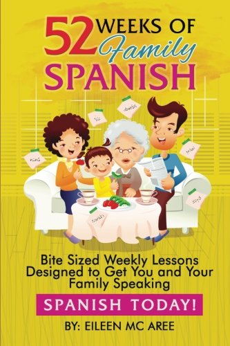 52 Weeks of Family Spanish: Bite Sized Weekly Lessons to Get You and Children Speaking Spanish Together! (English and Spanish Edition) -