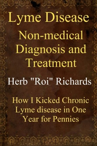 lyme-disease-non-medical-diagnosis-and-treatment-how-i-kicked-chronic-lyme-disease-in-one-year-for-p
