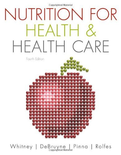 By Ellie Whitney Nutrition for Health and Health Care (4th Edition)