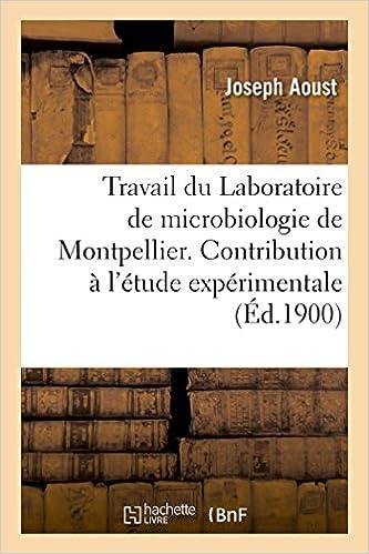 Lire un Travail du Laboratoire de microbiologie de Montpellier. Contribution à l'étude expérimentale epub, pdf