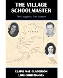 Download THE VILLAGE SCHOOLMASTER;Two Daughters, Two Cultures in PDF ePUB Free Online