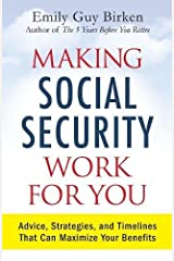 Making Social Security Work for You: Advice, Strategies, and Timelines That Can Maximize Your Benefits Paperback