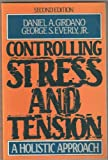 Controlling Stress and Tension : A Holistic Approach, Girdano, Daniel A. and Everly, George S., 0131721232