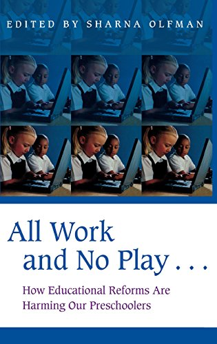 All Work and No Play…: How Educational Reforms Are Harming Our Preschoolers (Childhood in America)