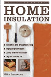Do-it-yourself Home Insulation: A Practical Guide to Insulating and Draughtproofing Your Home, as Well as Improving Ventilation