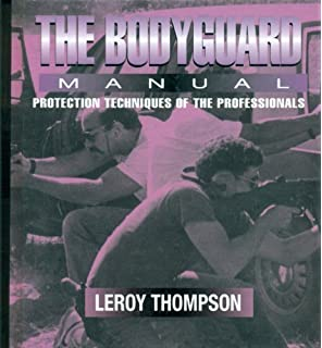 The Bodyguard: Manual Protection Techniques of the Professionals