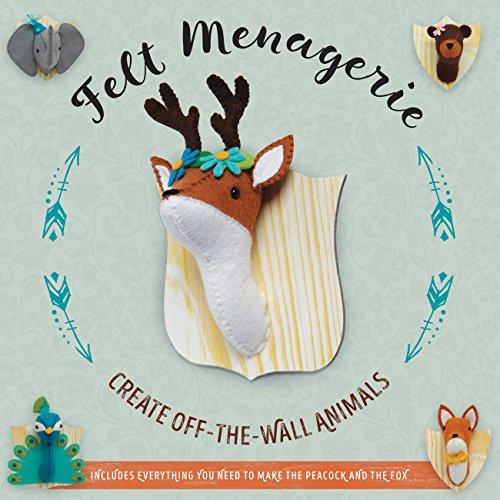 Felt Menagerie: Create Off-the-Wall Animal Art