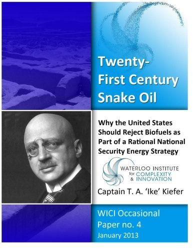 Twenty-First Century Snake Oil: Why the United States Should Reject Biofuels as Part of a Rational National Security Energy Strategy by Kiefer USN, CAPT T. A.