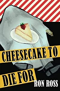 Cheesecake to Die For by Ron Ross (2013-11-04)