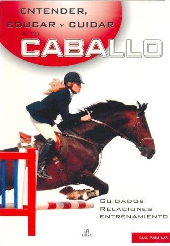 Entender, educar y cuidar a tu caballo Tapa blanda – 14 sep 2017 Luz Aguilar Libsa 8466211160 GD-114-06-2071482