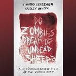 Do Zombies Dream of Undead Sheep?: A Neuroscientific View of the Zombie Brain | Timothy Verstynen,Bradley Voytek