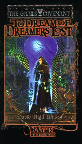 To Dream of Dreamers Lost :The Grails Covenant, Book 3