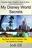 disney world tickets orlando - My Disney World Secrets: Big Book of Vacation Tips for Guests in 2015: Covers Magic Kingdom, Epcot & All the The Disney Parks