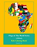 Flags of the World Series (Africa) Kids Coloring Book (Volume 1)