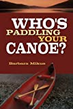 Who's Paddling Your Canoe, Barbara Mikus, 189492861X