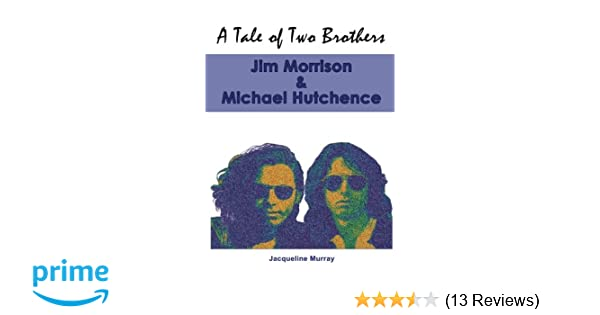 213d24476b6a5 Amazon.com  A Tale of Two Brothers  Jim Morrison   Michael Hutchence  (9781468053562)  Jacqueline Murray  Books