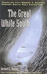 The Great White South: Traveling with Robert F.Scott's Doomed South Pole Expedition