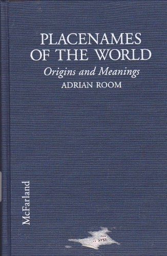 Placenames of the World: Origins and Meanings of the Names for over 5000 Natural Features, Countries, Capitals, Territories, Cities and Historic sites by Brand: Mcfarland Co Inc Pub