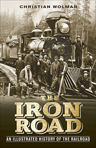 (The Iron Road: An Illustrated History of the Railroad)