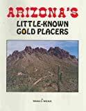Arizona's Little-Known Gold Placers, Ronald S. Wielgus, 096356014X