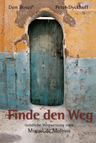 Finde den Weg: Geistliche Weisung nach Miguel de Molinos Gebundenes Buch – 1. Juni 2003 Peter Dyckhoff Don Bosco Medien 3769811488 Populäre Schriften