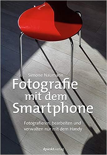 Fotografie mit dem Smartphone: Fotografieren, bearbeiten und verwalten nur mit dem Handy (Im Fokus)