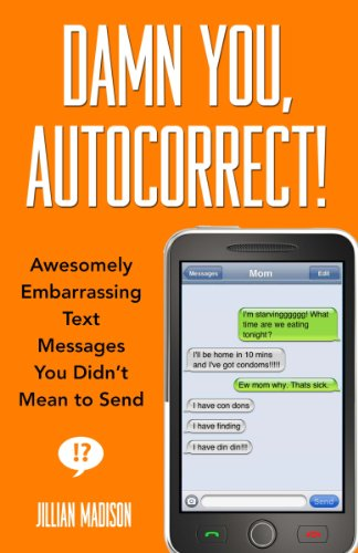 (Damn You, Autocorrect!: Awesomely Embarrassing Text Messages You Didn't Mean to Send)
