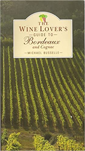 The Wine Lovers Guide to Bordeaux and Cognac