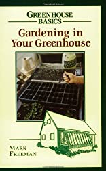 Gardening in Your Greenhouse (Greenhouse Basics)