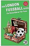 Der LONDON FUSSBALL Guide: Ein Reiseführer für Fans