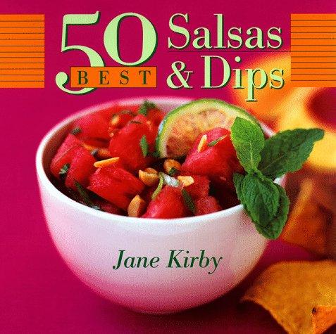 50 Best Salsas and Dips (John Boswell Associates/King Hill Productions (Best 50 Salsas)