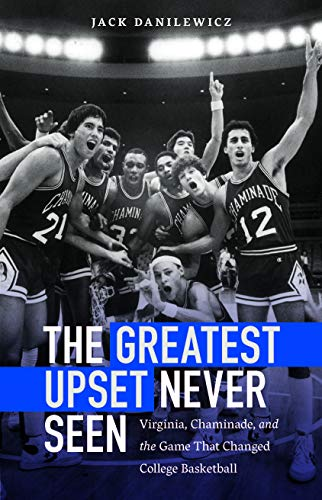 (The Greatest Upset Never Seen: Virginia, Chaminade, and the Game That Changed College Basketball)
