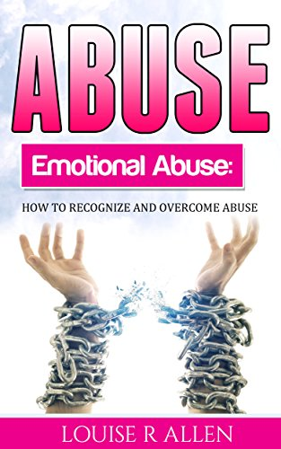Abuse: Emotional Abuse- How to Recognize & Overcome Abuse by [Allen, Louise R]