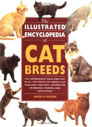 The Illustrated Encyclopedia of Cat Breeds: The Comprehensive Visual Directory of all the World's Cat Breeds, Plus Invaluable Practical Information on ... (Illustrated Encyclopedias (Booksales (Cat Breeds)