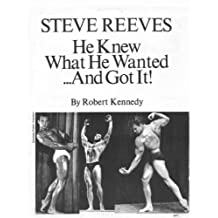 Steve Reeves - He Knew What He Wanted and Got It!