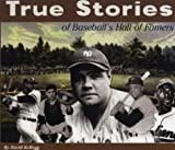True Stories of Baseball's Hall of Famers, David Kellogg, 0912517417