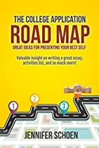 THE COLLEGE APPLICATION ROAD MAP: GREAT IDEAS FOR PRESENTING YOUR BEST SELF: VALUABLE INSIGHT ON WRITING A GREAT ESSAY, ACTIVITIES LIST, AND SO MUCH MORE!