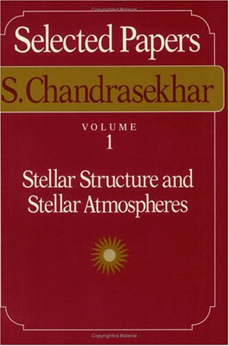B. Chandrashekar - Selected Papers Vol. 1 : Stellar Structure and Stellar Atmospheres - S. Chandrasekhar