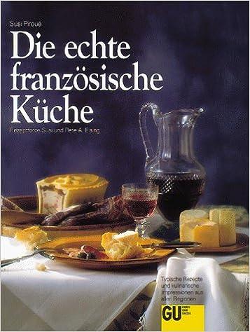 Klassische französische küche  Die echte französische Küche: Amazon.de: Susi Piroué: Bücher