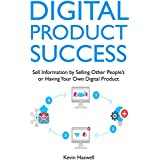 Digital Product Success: Sell Information by Selling Other People's or Having Your Own Digital Product