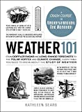 Search Weather 101: From Doppler Radar and Long-Range Forecasts to the Polar Vortex and Climate Change, Everything You Need to Know about the Study of Weather (Adams 101)