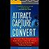 Attract, Capture & Convert: 89 Simple Ways Entrepreneurs Make Money Online (& Offline) Using Social Media & Web Marketing Strategy (How to Make Money Online ... Media & Web Marketing Strategy Book 1)