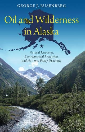 Oil And Wilderness In Alaska  Natural Resources  Environmental Protection  And National Policy Dynamics  American Government And Public Policy